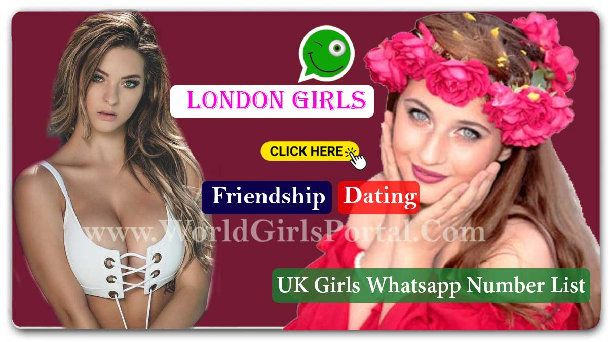 London Girls Whatsapp Number for Friendship - Popular UK Dating Website World Girls Portal  Liverpool Girls Contact Numbers for Dating Group in United Kingdom London Girls Whatsapp number for friedship UK chatroom