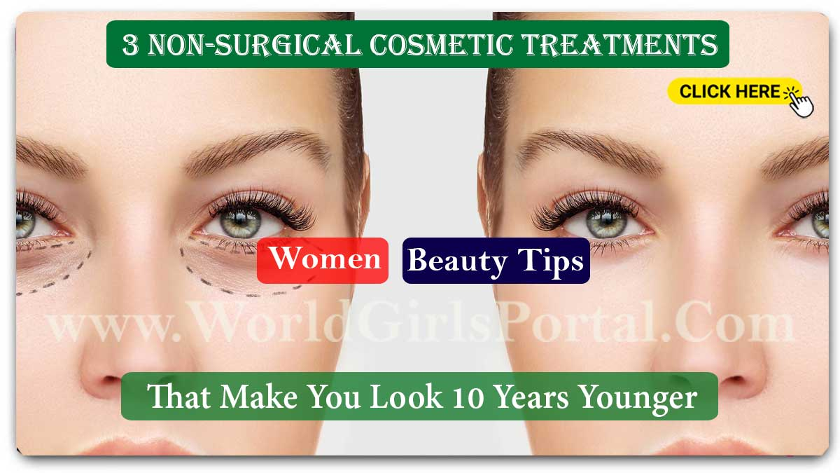 3 Non-Surgical Cosmetic Treatments That Make You Look 10 Years Younger - Beauty Tips  7 Best Eye Makeup Trends Fall Rainy 2020-2021 – Latest Girls Beauty Tips 3 Non Surgical Cosmetic Treatments women beauty tips