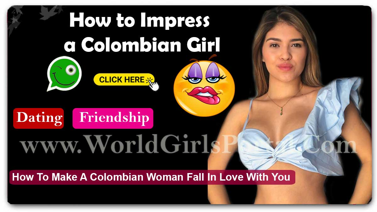 How to Impress a Colombian Girl - South America - Latest Love Tips for Make a Girlfriend  Bogota Girls WhatsApp Numbers for Friendship, True Love, Dating – Chatting – Meet Single Women How to Impress a Colombian Girl