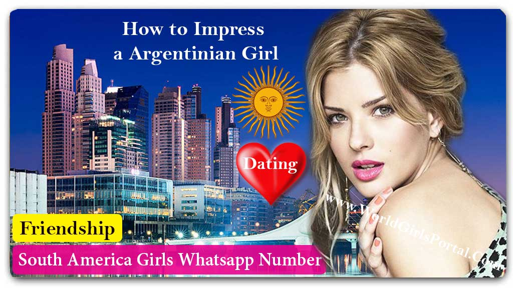 How to Impress an Argentinian Girl - South America  Buenos Aires Housewives WhatsApp Numbers for Dating – Argentina Girls Groups How to Impress an Argentinian Girl