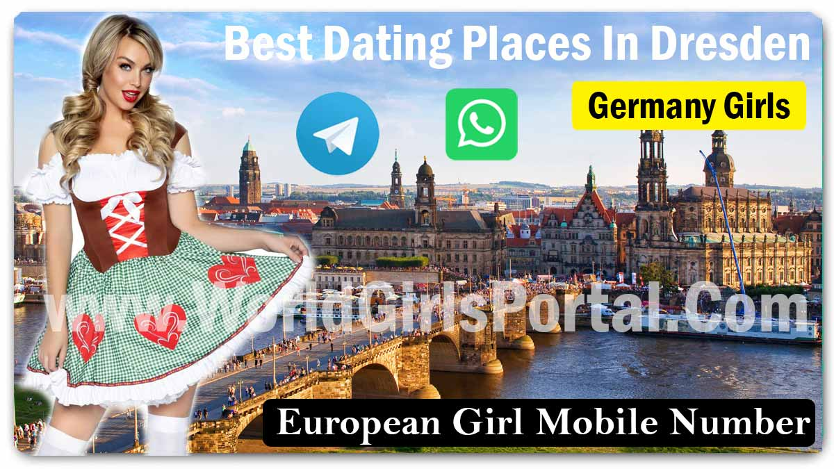Best Dating Places In Dresden for Meet Girlfriends, Germany & Dresden's Most Romantic locations  Selina WhatsApp Number from German University for Friendship, Dating, Meet Stranger People Best Dating Places In Dresden germany
