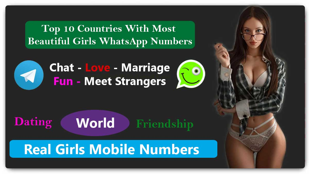 Top 10 Countries With Most Beautiful Girls WhatsApp Numbers for Dating, Friendship - 1000+ Girls WhatsApp Numbers for Friendship in World  1000+ Girls WhatsApp Numbers for Dating, Friendship in World, WeChat, IMO No. Near by you Top 10 Countries With Most Beautiful Girls