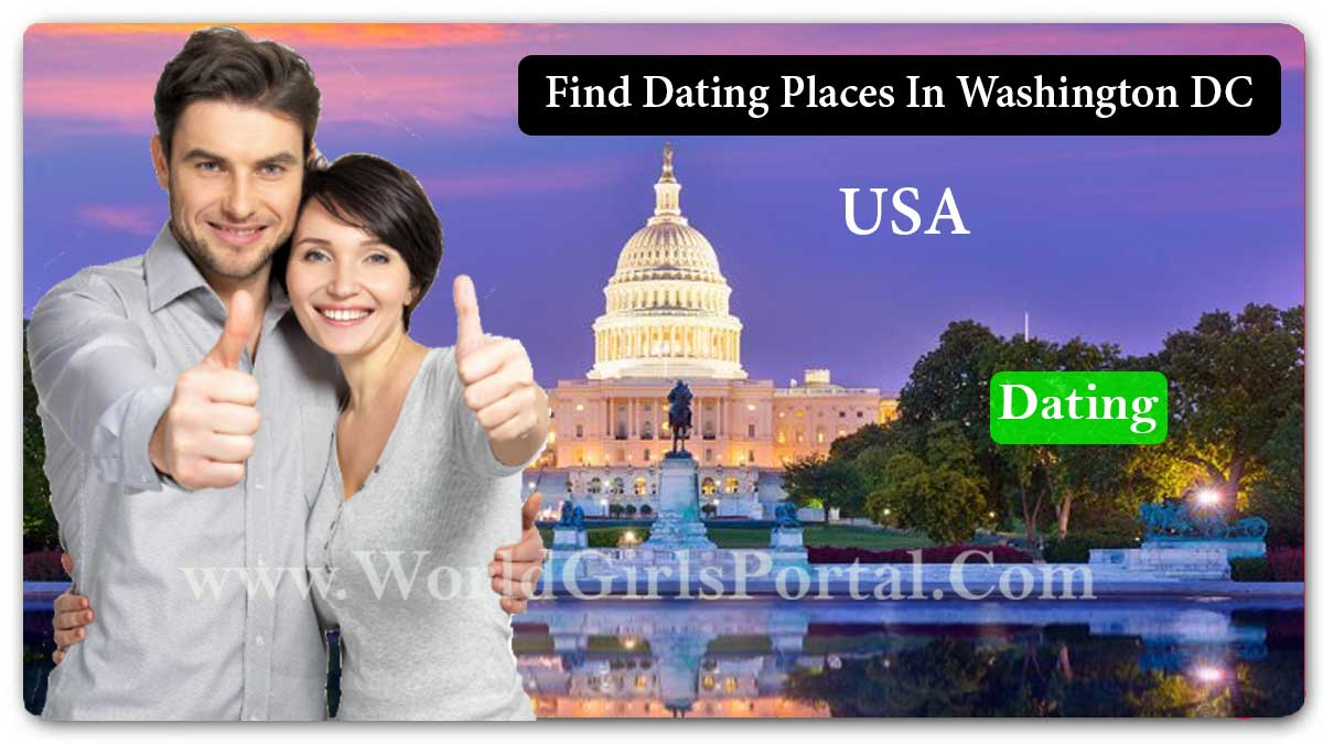Find Dating Places In Washington DC To Meet Girls - Love & Dating Guide - World Tours & Travels