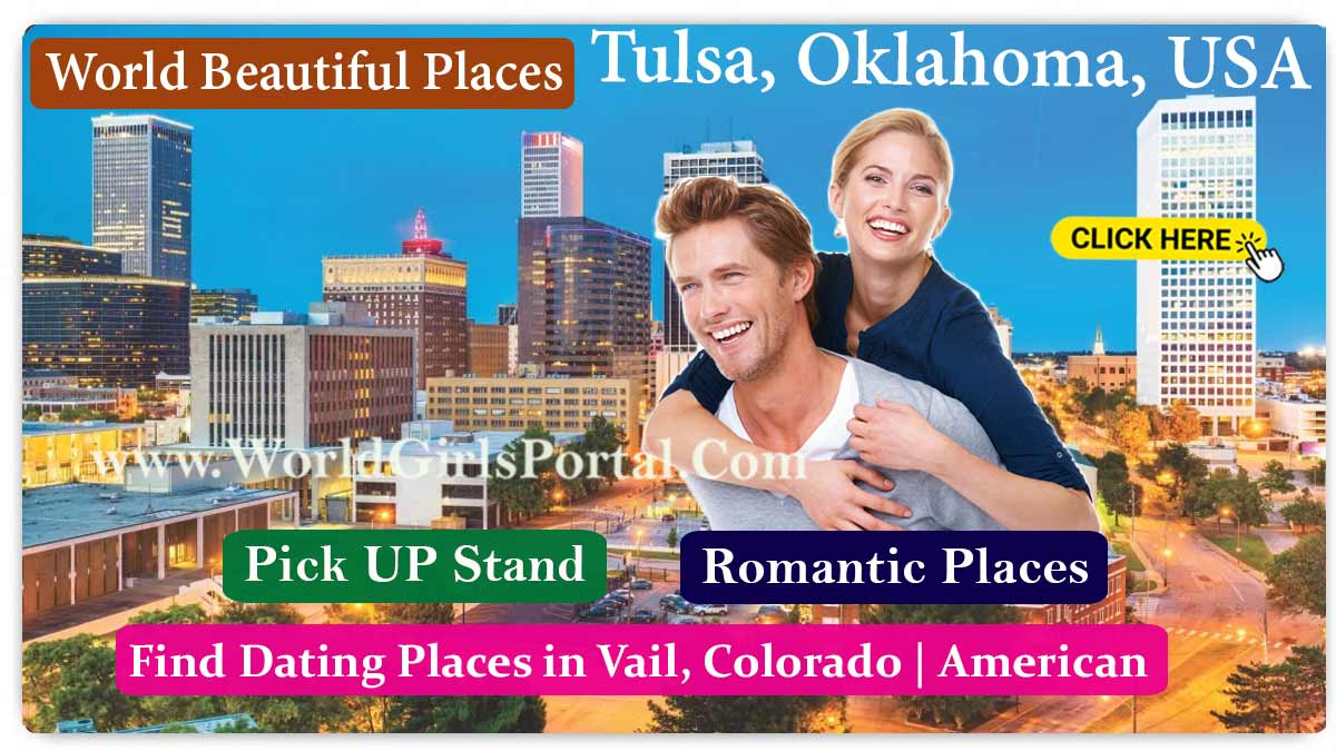 Find Romantic Places in Tulsa, Oklahoma To Meet Girls In USA & Dating Guide - American Tourism Portal
