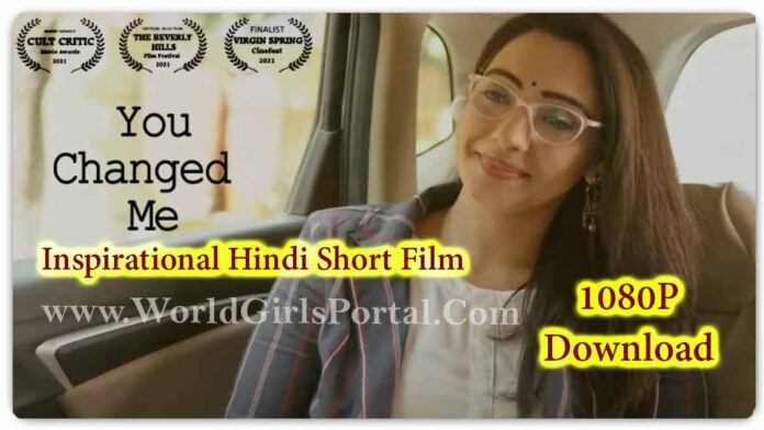 You Changed Me - Inspirational Hindi Short Film | Free Online Watch & Download - Amazing Story for Change Your Life