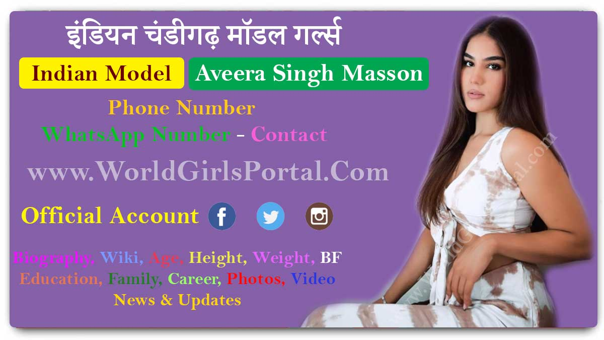 Aveera Singh Masson Contact Details & Biography, Chandigarh Model Girls WhatsApp Number for Paid Promotion, Live Location, Personal Information
