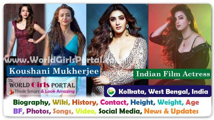 Koushani Mukherjee Biography Wiki Bengali Actress Contact Details Photos Video BF Career Phone Number Email ID Location Social Media