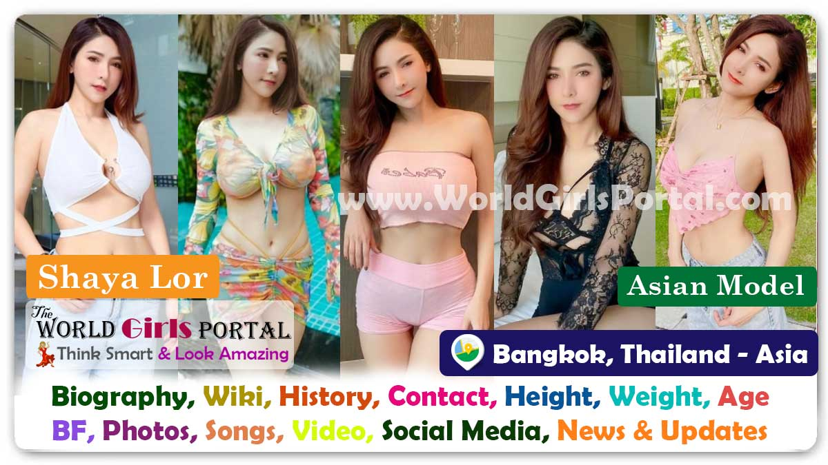 Shaya Lor Biography Wiki Thailand Model Contact Details Photos Video BF Career Bangkok Influencer Phone Number Life Style Email Location - Asian Girls Portal